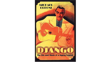 Django: The Life and Music of a Gypsy Legend