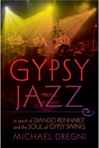 Michael Dregni  - Gypsy Jazz: In Search of Django Reinhardt and the Soul of Gypsy Swing Soft Cover